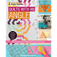 Quilts with an Angle: New Foolproof Grid Method & Easy Strip Cutting; 15 Projects with Triangles, Hexagons, Diamonds & More (A Field Guide)