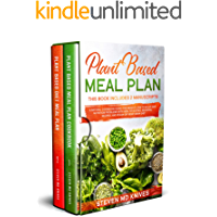 Plant Based Meal Plan: This Book Includes 2 Manuscripts. A Natural Cookbook Guide for Weight Loss to Solve Bad Nutrition Problems with Healthy Eating, Seasonal Recipes, and Vegan or Vegetarian Diet