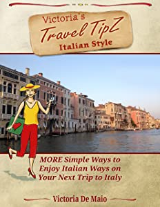Victoria's Travel TipZ Italian Style: MORE Simple Ways to Enjoy Italian Ways on Your Next Trip to Italy