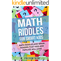 Math Riddles For Smart Kids: Math Riddles and Brain Teasers that Kids and Families will Love (Books for Smart Kids Book…
