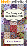 The Funky and Frugal Housewife: Making a Good Family Life on Very Little (English Edition)