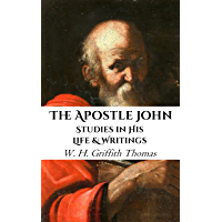 The Apostle John: Studies in His Life and Writings