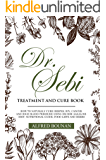 DR. SEBI TREATMENT AND CURE BOOK : HOW TO NATURALY CURE HERPES, HIV, CANCER AND HIGH BLOOD PRESSURE USING DR SEBI…