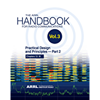 The ARRL Handbook for Radio Communications; Volume 3: Practical Design & Principles PART 2