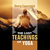The Lost Teachings of Yoga: How to Find Happiness, Peace, and Freedom through Time-tested Wisdom