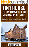 Tiny House: Beginner's Guide to Minimalist Living: Building Your Small Home Guide (Tiny Homes, Tiny Houses Living, Tiny House Plans) (Homesteading Freedom)