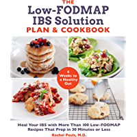 The Low-FODMAP IBS Solution Plan and Cookbook: Heal Your IBS with More Than 100 Low-FODMAP Recipes That Prep in 30…