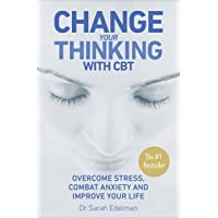 Change Your Thinking with CBT: Overcome Stress, Combat Anxiety and Improve Your Life