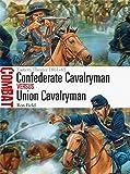 Confederate Cavalryman vs Union Cavalryman: Eastern Theater 1861-65 (Combat, Band 12)
