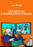 Neoliberismo e manipolazione di massa: Storia di una bocconiana redenta (Italian Edition)