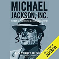 Michael Jackson, Inc.: The Rise, Fall and Rebirth of a Billion-Dollar Empire