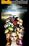 Projeções da Consciência: Minhas experiências no plano extrafísico (viagem astral) (Relatos de Ed Gostyn Livro 1) (Portuguese Edition)