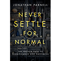 Never Settle for Normal: The Proven Path to Significance and Happiness