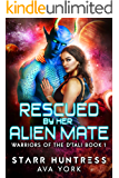 Rescued by her Alien Mate: A science fiction romance (Warriors of the D'tali Book 1)
