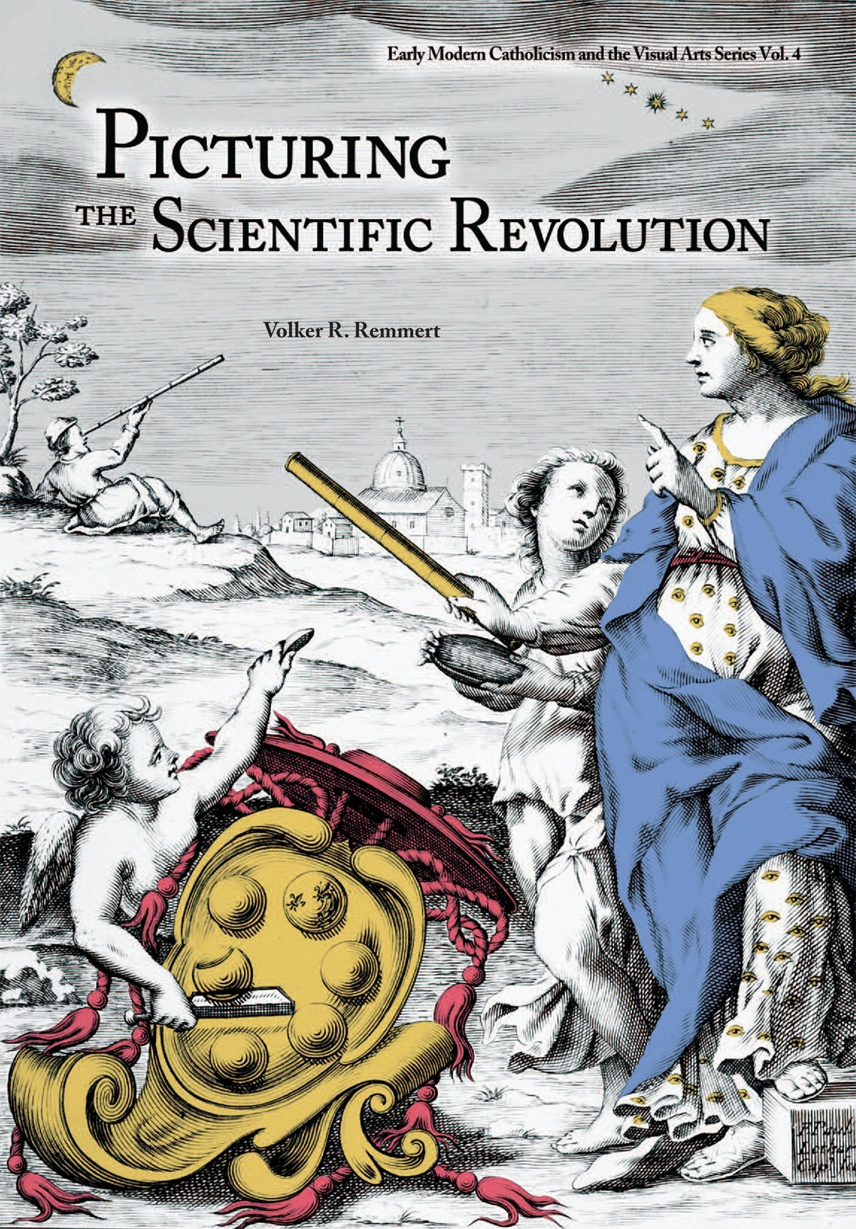 Picturing the Scientific Revolution: Title Engravings in Early Modern Scientific Publications (Early Modern Catholicism and the Visual Arts)