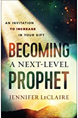 Becoming a Next-Level Prophet: An Invitation to Increase in Your Gift Kindle Edition