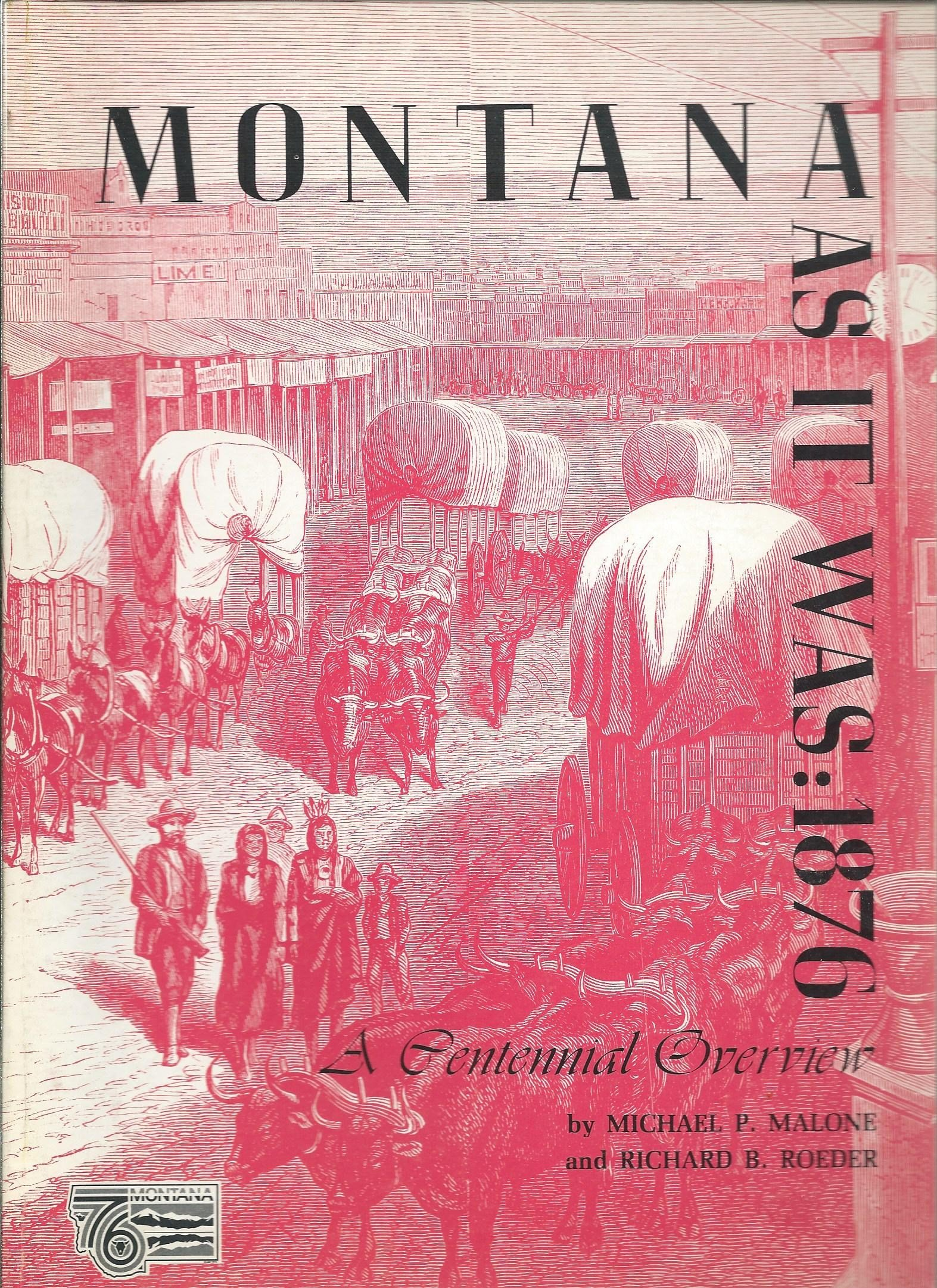 Montana as it was, 1876: A centennial overview, Malone, Michael P