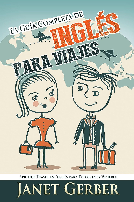 Inglés: La Guía Completa de Inglés Para Viajes: Aprende Frases en ...