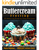 Best Buttercream Frosting: 25 Amazing Step by Step Recipes (Cookbook: Cake Decorating Book 2)