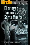 El pringao que miró a la Santa Muerte (Spanish Edition)