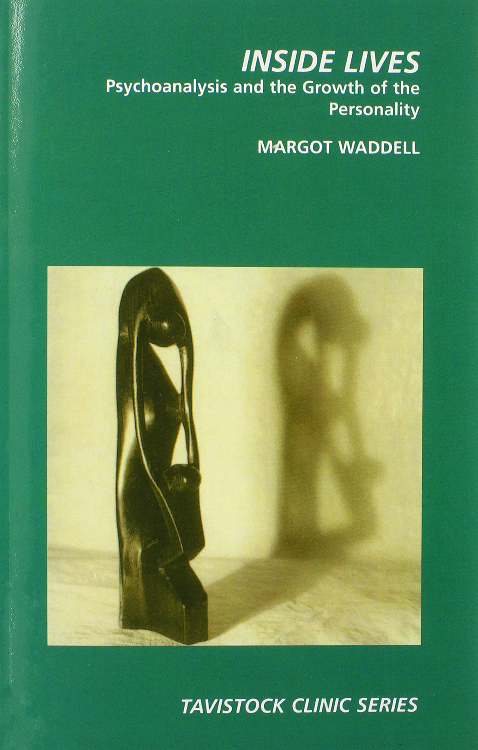 inside lives psychoanalysis and the growth of the personality tavistock clinic series