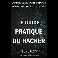Le Guide Pratique du Hacker: Entrainez-vous sur des machines dédiées afin de maitriser l'art du hacking (Hacking the Planet t. 3)