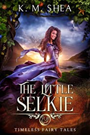 The Little Selkie: A Retelling of the Little Mermaid (Timeless Fairy Tales Book 5)
