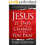 Jesus: 21 Days That Can Change the Way You Pray (PrecisionFaith Prayer Series Book 1)