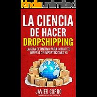 LA CIENCIA DE HACER DROPSHIPPING: LA GUIA DEFINITIVA PARA INICIAR TU IMPERIO DE IMPORTACIONES YA!!!!!!
