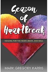 Season of Heartbreak: Healing for the Heart, Brain, and Soul Kindle Edition