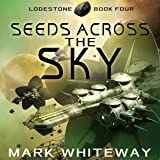 Seeds Across the Sky: Lodestone, Book 4