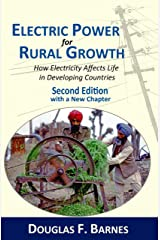 Electric Power for Rural Growth: How Electricity Affects Life in Developing Countries Kindle Edition