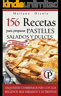 156 RECETAS PARA PREPARAR PASTELES SALADOS Y DULCES: Exquisitas combinaciones con los rellenos más variados