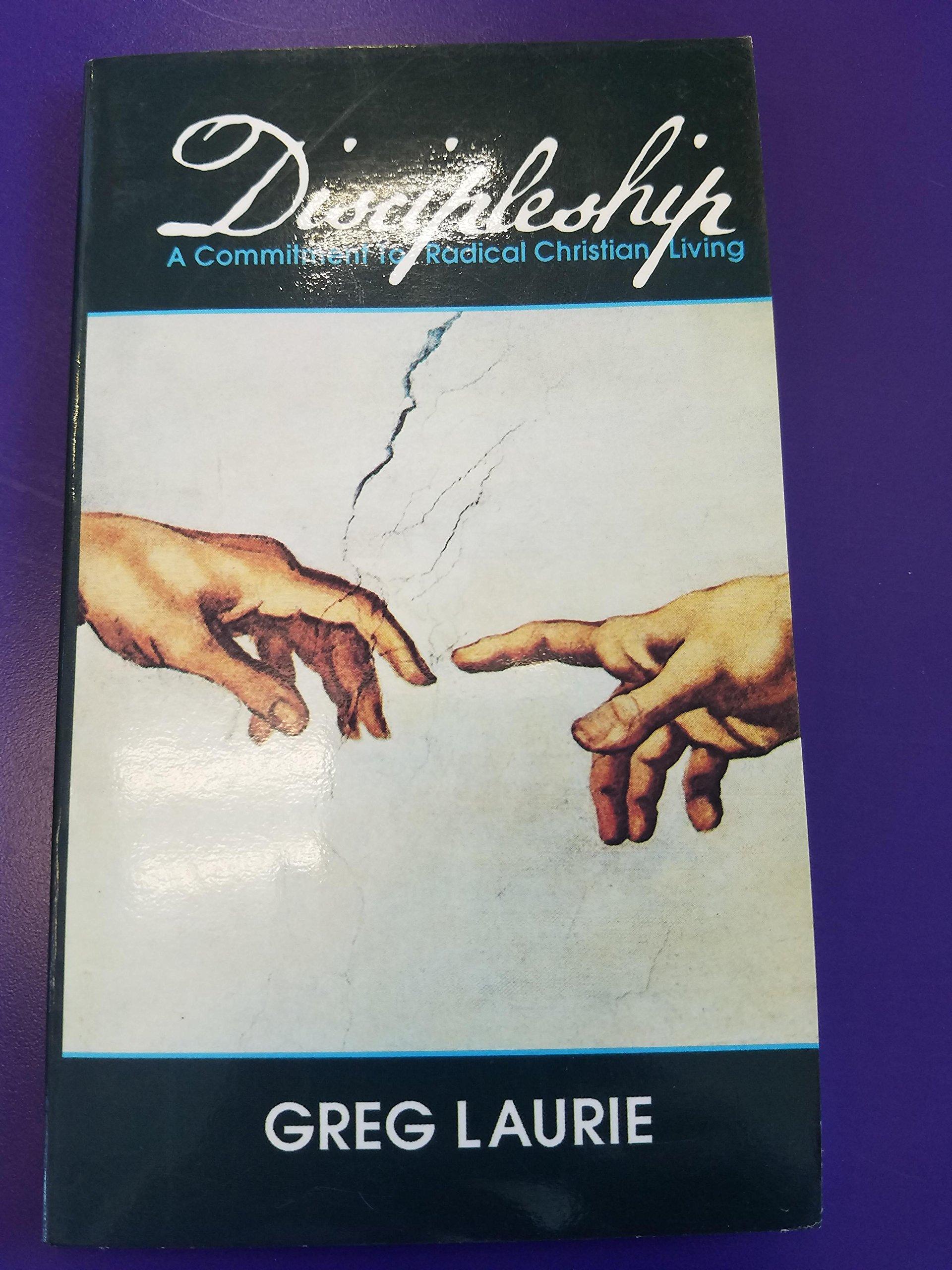 Discipleship: A Commitment to Radical Christian Living: Greg
