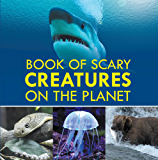 Book of Scary Creatures on the Planet: Animal Encyclopedia for Kids