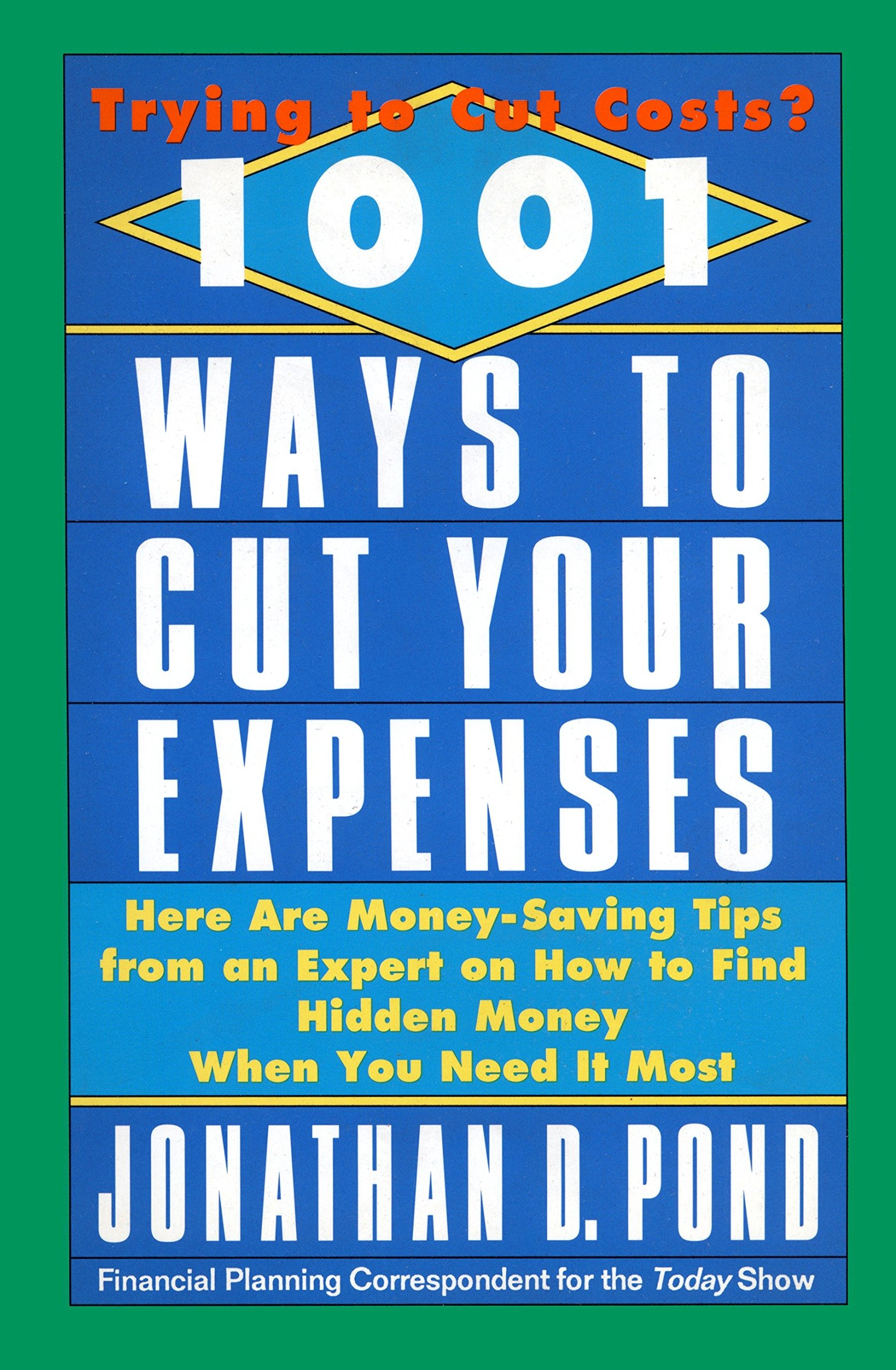 1001 Ways to Cut Your Expenses: Here Are Money-Saving Tips from an Expert  on How to Find Hidden Money When You Need It Most: Jonathan Pond:  9780440504955: ...