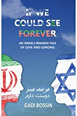 If We Could See Forever: An Israeli-Iranian Tale of Love and Longing Kindle Edition