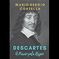 Descartes: A Paixão pela Razão (Portuguese Edition)