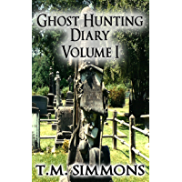 Ghost Hunting Diary Volume I (Ghost Hunting Diaries Book 1)