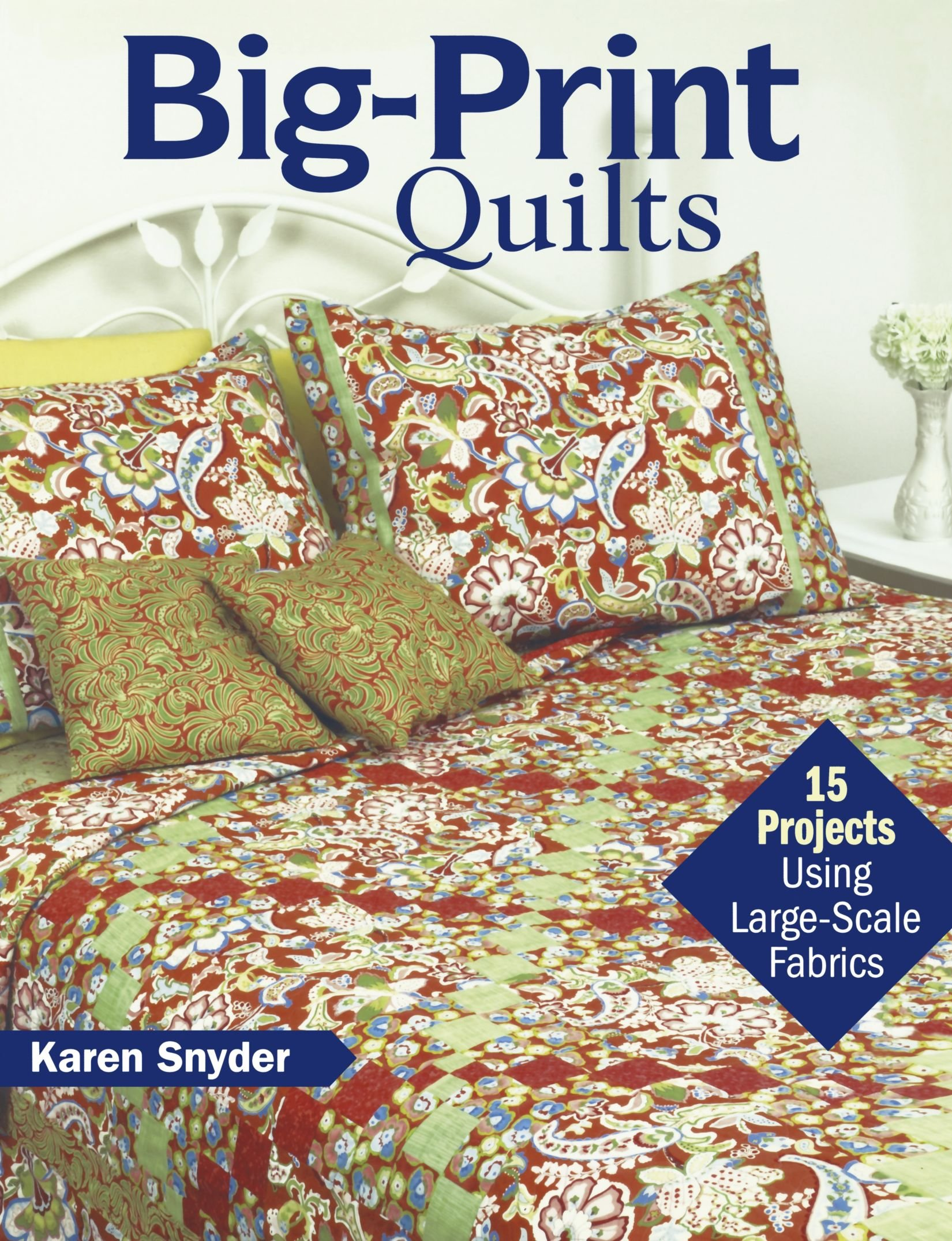 Big Print Quilts 15 Projects Using Large Scale Fabrics Karen