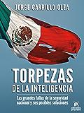Torpezas de la inteligencia: Las grandes fallas dela seguridad nacional y sus posibles soluciones