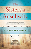The Sisters of Auschwitz: The true story of two Jewish sisters' resistance in the heart of Nazi territory (English…