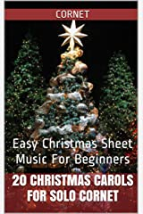 20 Christmas Carols For Solo Cornet Book 1: Easy Christmas Sheet Music For Beginners Kindle Edition