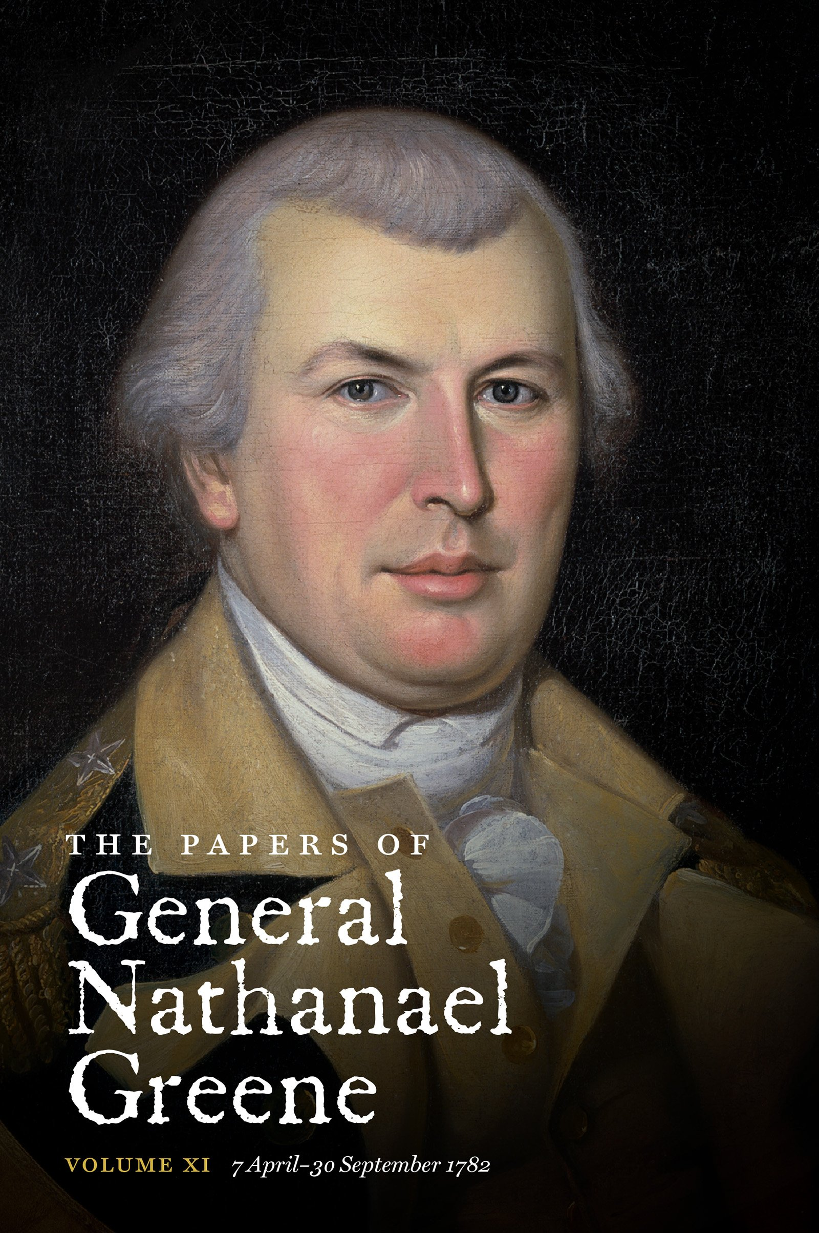 The Papers of General Nathanael Greene: Vol. XI: 7 April - 30 September 1782 (Published for the Rhode Island Historical Society)