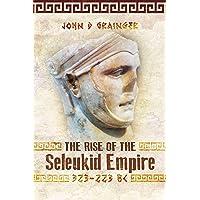 Rise of the Seleukid Empire (323-223 BC): Seleukos I to Seleukos III