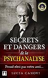 Secrets et dangers de la psychanalyse: Freud n'est pas votre ami...