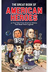 The Great Book of American Heroes: 32 True Tales From American History That Made Them Legends Kindle Edition