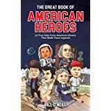 The Great Book of American Heroes: 32 True Tales From American History That Made Them Legends (English Edition)