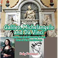 Galileo, Michelangelo and Da Vinci: Invention and Discovery in the Time of the Renaissance (English Edition)