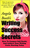 Writing Success Secrets: How To Conquer Self Doubt, And Achieve Your Writing Goals, Starting Today